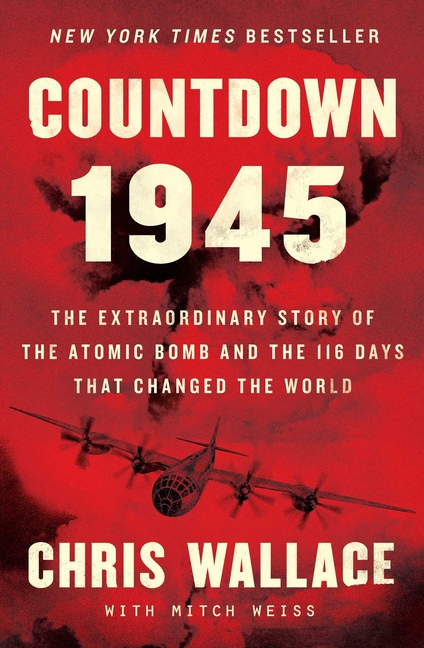 Countdown 1945: The Extraordinary Story of the 116 Days that Changed the World. Chris Wallace.