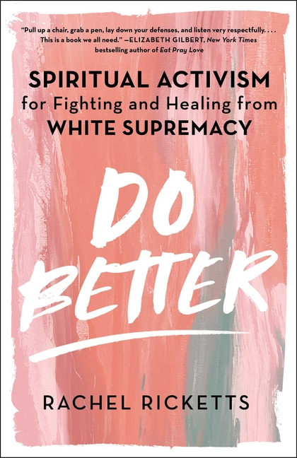 Do Better: Spiritual Activism for Fighting and Healing from White Supremacy. Rachel Ricketts