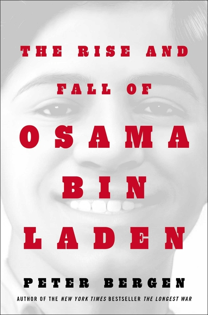 The Rise and Fall of Osama bin Laden. Peter L. Bergen.