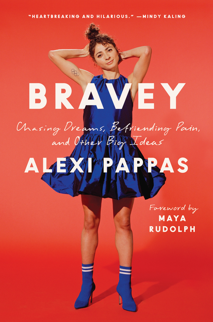 Bravey: Chasing Dreams, Befriending Pain, and Other Big Ideas. Alexi Pappas