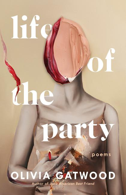 Life of the Party: Poems. Olivia Gatwood.