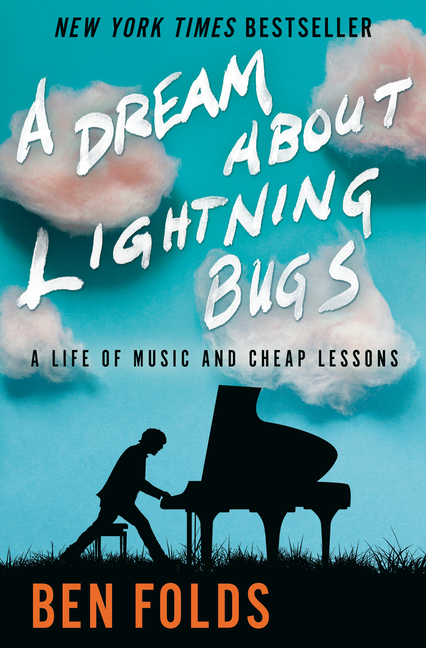 A Dream About Lightning Bugs: A Life of Music and Cheap Lessons. Ben Folds