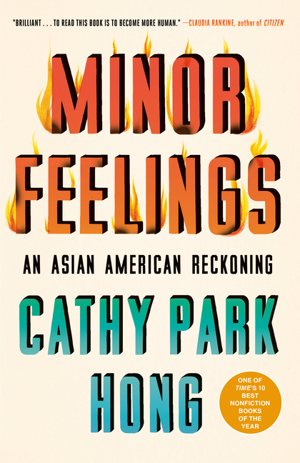 Minor Feelings: An Asian American Reckoning. Cathy Park Hong