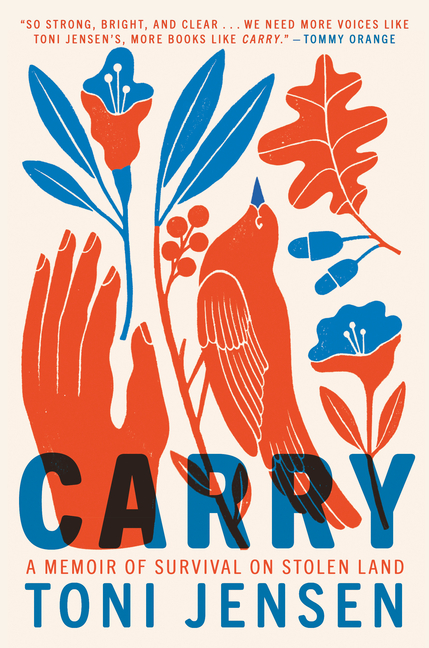 Carry: A Memoir of Survival on Stolen Land. Toni Jensen
