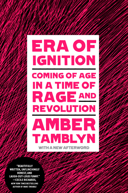 Era of Ignition: Coming of Age in a Time of Rage and Revolution. Amber Tamblyn
