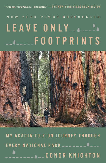 Leave Only Footprints: My Acadia-to-Zion Journey Through Every National Park. Conor Knighton