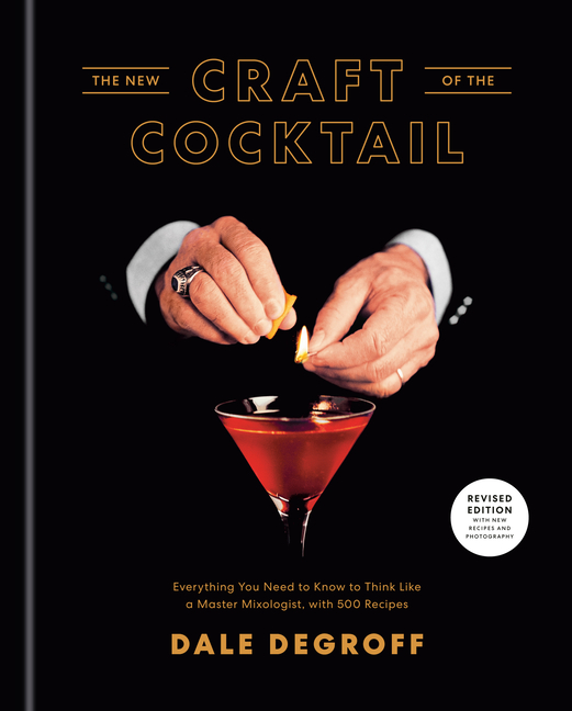 New Craft of the Cocktail: Everything You Need to Know to Think Like a Master Mixologist, with...