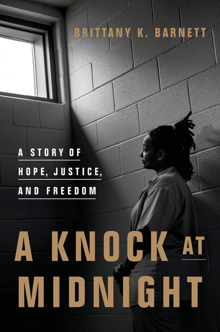 A Knock at Midnight: A Story of Hope, Justice, and Freedom. Brittany K. Barnett