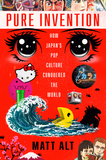 Pure Invention: How Japan's Pop Culture Conquered the World. Matt Alt