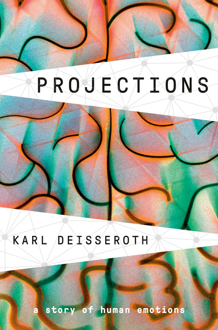 Projections: A Story of Human Emotions. Karl Deisseroth.