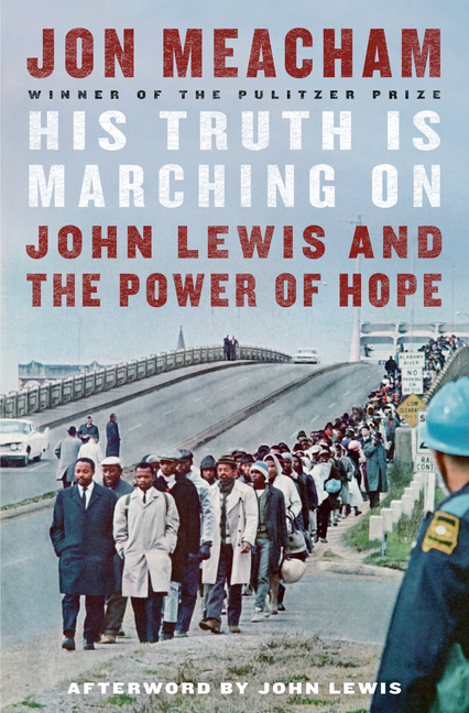 His Truth Is Marching on: John Lewis and the Power of Hope. Jon Meacham