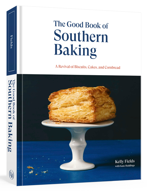 The Good Book of Southern Baking: A Revival of Biscuits, Cakes, and Cornbread. Kelly Fields,...