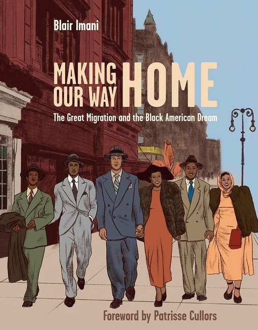 Making Our Way Home: The Great Migration and the Black American Dream. Blair Imani