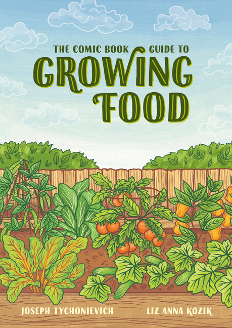 The Comic Book Guide to Growing Food: Step-by-Step Vegetable Gardening for Everyone. Joseph...