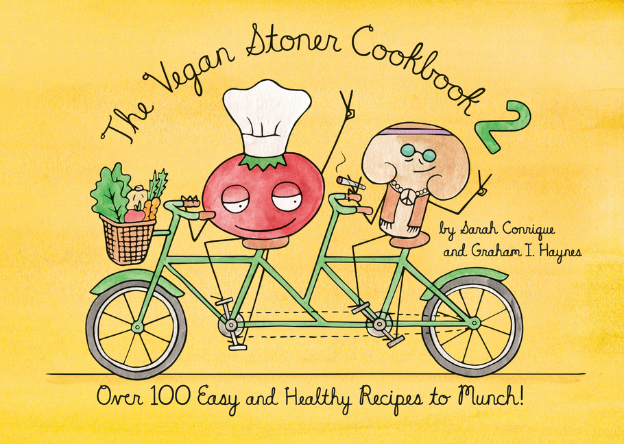 The Vegan Stoner Cookbook 2: Over 100 Easy and Healthy Recipes to Munch. Sarah Conrique, Graham...