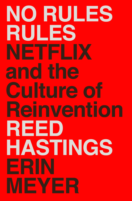 No Rules Rules: Netflix and the Culture of Reinvention. Reed Hastings, Erin, Meyer