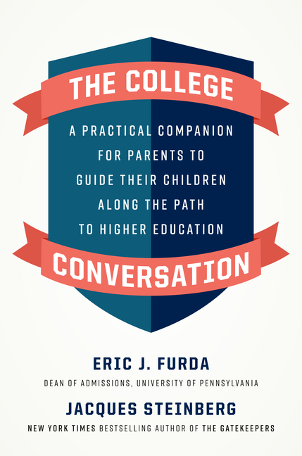 The College Conversation: A Practical Companion for Parents to Guide Their Children Along the...