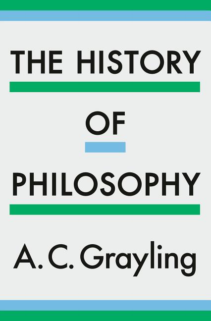 The History of Philosophy. A. C. Grayling