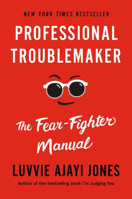 Professional Troublemaker: The Fear-Fighter Manual. Luvvie Ajayi Jones