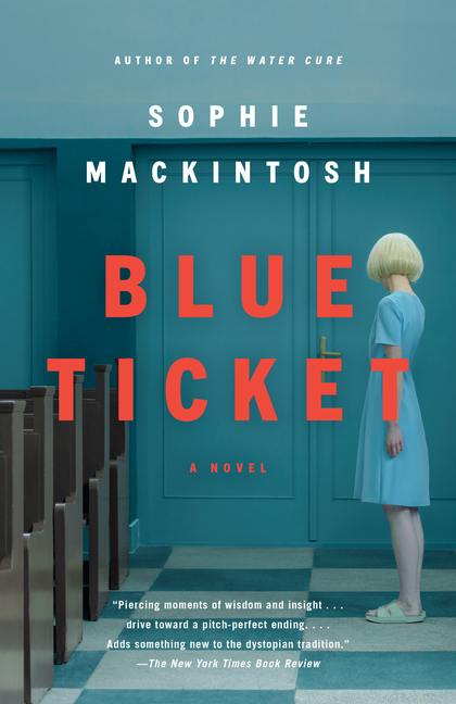Blue Ticket: A Novel. Sophie Mackintosh
