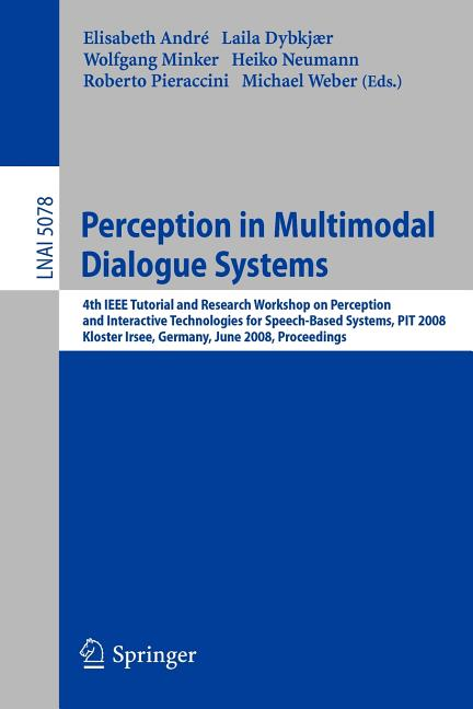 Perception in Multimodal Dialogue Systems: 4th IEEE Tutorial and Research Workshop on Perception and Interactive Technologies for Speech-Based Systems, ... (Lecture Notes in Computer Science)
