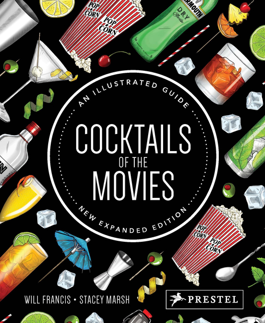 Cocktails of the Movies: An Illustrated Guide to Cinematic Mixology New Expanded Edition. Will...