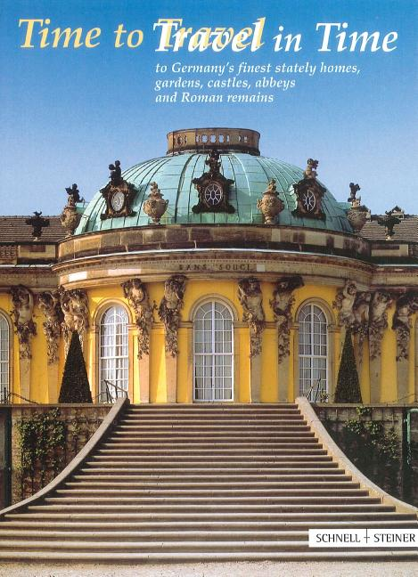 Time to Travel / Travel in Time: To Germany's Finest Stately Homes, Gardens, Castles, Abbeys and...