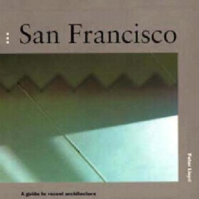 San Francisco: A Guide to Recent Architecture