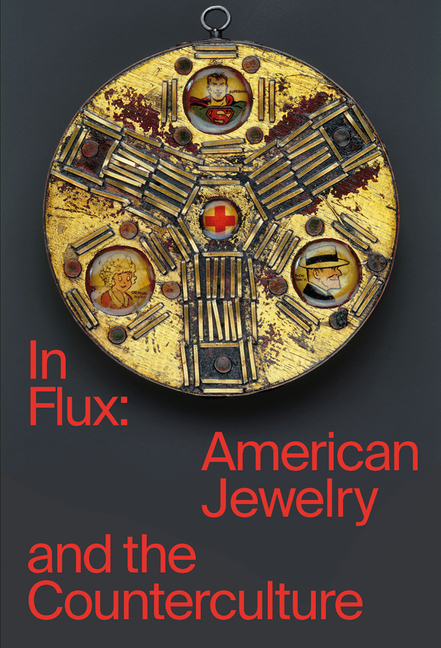 In Flux: American Jewelry and the Counterculture. Susan Cummins, Cindi, Strauss, Damian, Skinner.