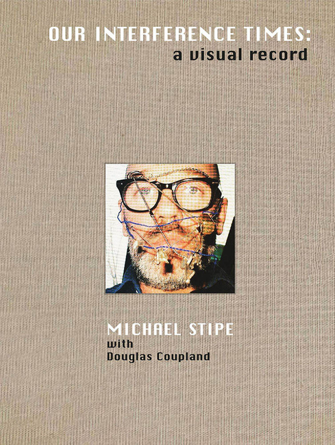 Michael Stipe with Douglas Coupland: Our Interference Times: A Visual Record. Douglas Coupland