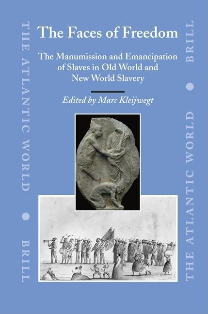 The Faces of Freedom: The Manumission And Emancipation of Slaves in Old World And New World Slavery (The Atlantic World)