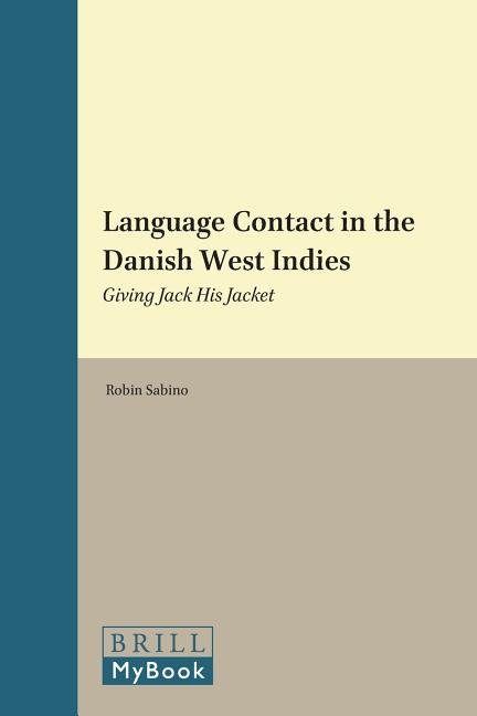 Language Contact in the Danish West Indies: Giving Jack His Jacket (Brill's Studies in Language,...