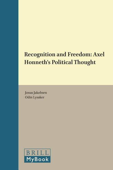 Recognition and Freedom: Axel Honneth?s Political Thought (Social and Critical Theory