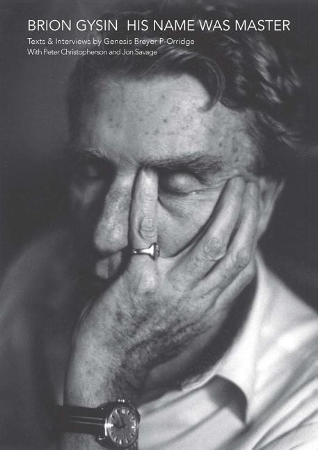 Brion Gysin: His Name Was Master: Texts and Interviews by Genesis Breyer P-Orridge & Peter...