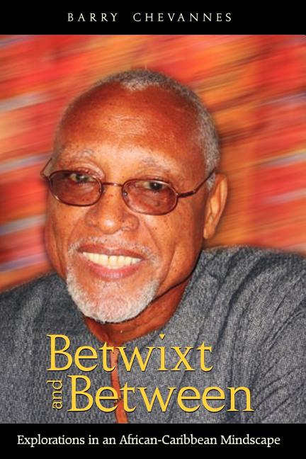 Betwixt and Between: Explorations in an African-Caribbean Mindscape. Barry Chevannes