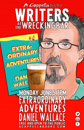Writers @ The Wrecking Bar | Extraordinary Adventures by Daniel Wallace