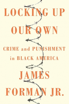 James Forman Jr. | Locking Up Our Own: Crime and Punishment in Black America