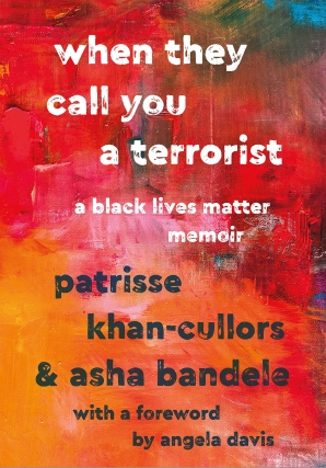 When They Call You A Terrorist: A Black Lives Matter Memoir by Patrisse Khan-Cullors & Asha Bandele