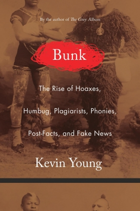 POSTPONED: Kevin Young | Bunk: The Rise of Hoaxes, Humbug, Plagiarists, Phonies, Post-Facts, and Fake News