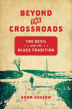 Adam Gussow | Beyond the Crossroads: The Devil and the Blues Tradition