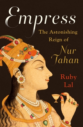 Ruby Lal | Empress: The Astonishing Reign of Nur Jahan