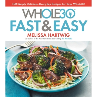 Melissa Hartwig, The Whole30 Fast and Easy Cookbook and The Whole30 Day By Day