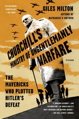 Giles Milton | Churchill's Ministry of Ungentlemanly Warfare: The Mavericks Who Plotted Hitler's Defeat