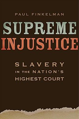 Paul Finkelman | Supreme Injustice: Slavery in the Nation's Highest Court