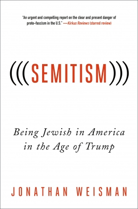Jonathan Weisman | (((Semitism))): Being Jewish in America in the Age of Trump