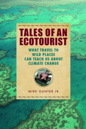 Mike Gunter | Tales of an Ecotourist: What Travel To Wild Places Can Teach Us About Climate Change