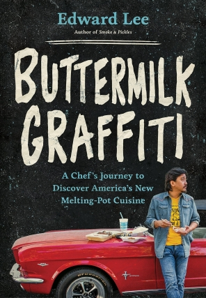 Edward Lee | Buttermilk Graffiti: A Chef's Journey to Discover America's New Melting Pot Cuisine