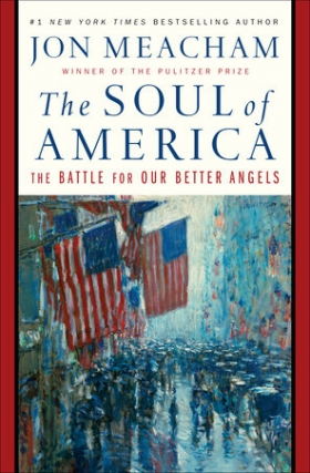 Jon Meacham | The Soul of America: The Battle for Our Better Angels
