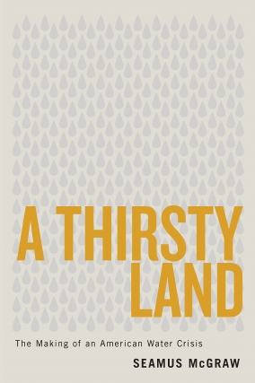 Seamus McGraw | A Thirsty Land: The Making of an American Water Crisis