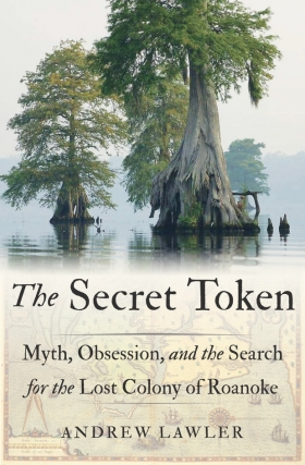 Andrew Lawler | Secret Token: Myth, Obssession, and the Search for the Lost Colony of Roanoke